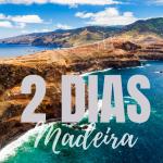 2 dias na Ilha da Madeira - O que fazer?